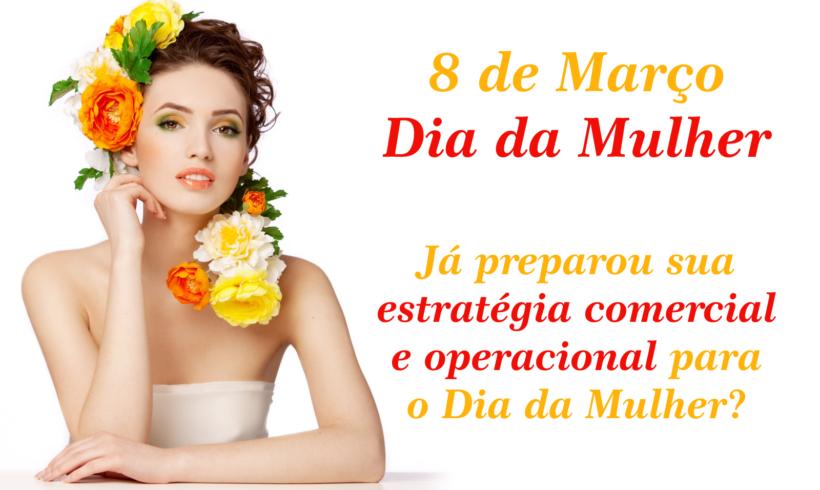 Já preparou sua estratégia comercial e operacional para o Dia da Mulher?
